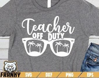 7b99818470 Teacher off duty SVG - Cut file - DXF file - Teacher shirt - End of school  svg - Vacation svg - Teacher gift - Teacher life - School svg