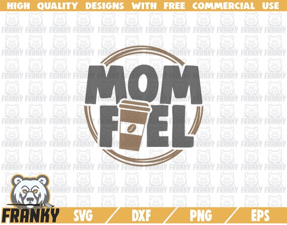 Mom Fuel Svg Cut File Dxf File Coffee Svg Coffee Cup Etsy
