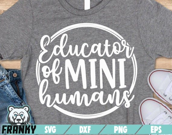 Teacher svg Teacher gift Cricut Teacher shirt svg Dxf file Cut file Educator of mini humans SVG school svg Best teacher svg