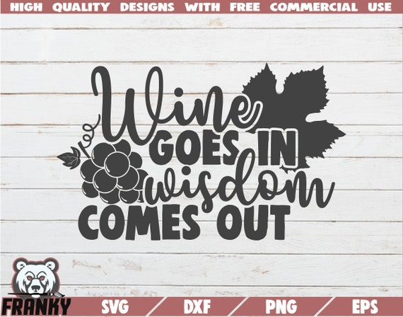 Get Wine Goes In And Wisdom Comes Out / Svg Dxf Png Eps Cutting File Silhouette Cricut Crafter Files
