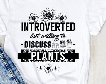 04cb80b19 Introverted But Willing To Discuss Plants Introvert Shirt   Sarcastic Shirt    Introvert T Shirt   Sarcastic Tshirt   Plant Lady   Botanical