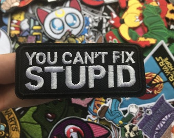 You Can t Fix Stupid Custom Iron On Sew On Patch e44d67fc247
