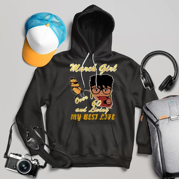 March Girl Over 60 And Living My Best Life Unisex Hoodie