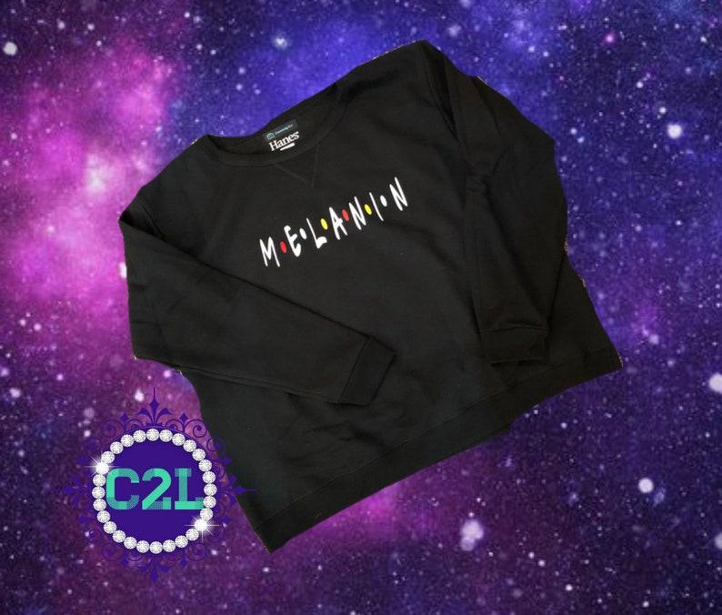 Melanin Melanin Friend Melanin Sweatshirt