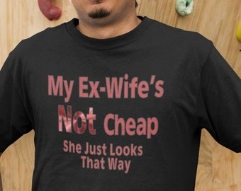 dbb36de20 graphic tees for men,My Ex Wife's Not Cheap, graphic tee,shirt with saying,sarcasm  shirt,gag gift