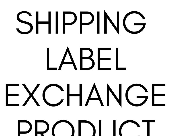 Shipping label exchange product cost.