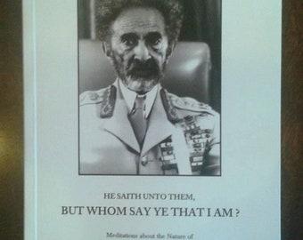 Whom Ye Say That I Am RastafarI Book of High Meditation and Knowledge Wisdom of Haile Selassie I & Ethiopian Tradition Orthodox Theology