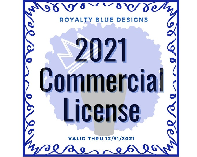 2021 UNLIMITED COMMERCIAL LICENSE | Valid Through 12/31/2021 | For Entire Royalty Blue Designs Shop | Print On Demand Allowed | Download