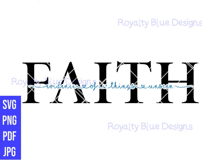FAITH - evidence of things unseen, svg, png, pdf, printable digital download