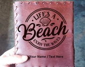 Life's a Beach Custom Journal - Beautiful Leather Ocean Journal - Custom Designed Beach Book - Vintage Seaside Notepad  - Limited Edition