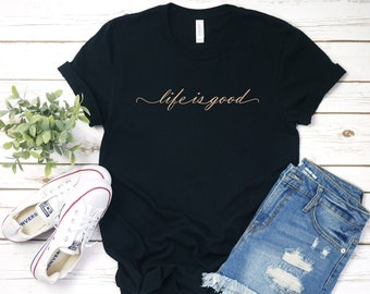 261e655b2 Life is good,Women's Tops and Tees,Gifts for her,Cute T-Shirts,Women's  Fashion,Choose Colors!