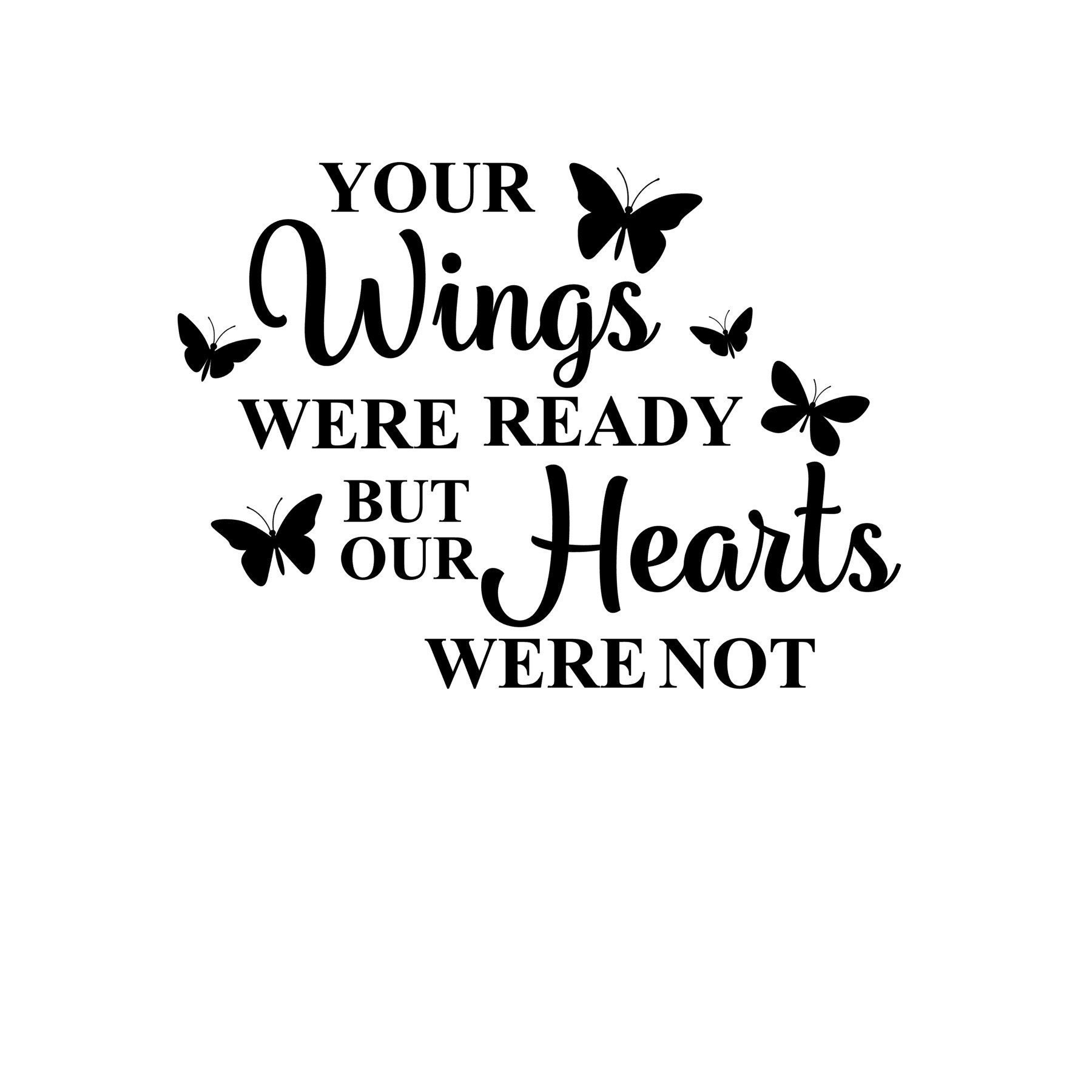 Your Wings Were Ready But Our Hearts Were Not SVG CUTTING