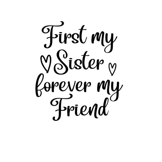 First My Sister Forever My Friend Svg Cutting File Etsy