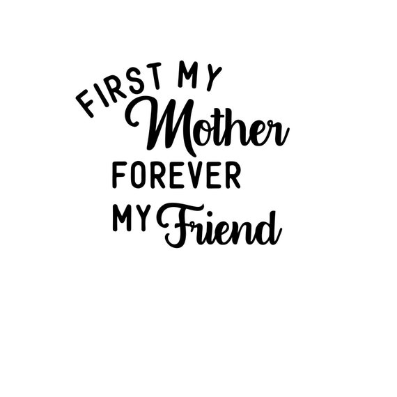 First My Mother Forever My Friend Svg Cut File Ideal For Etsy