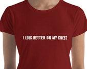 MATURE I Look Better On My Knees Women 39 s Short Sleeve T-shirt, Anvil Ladies Kinky Naughty Sex BDSM Submissive Brat Slave Womens Shirt Cum Sh