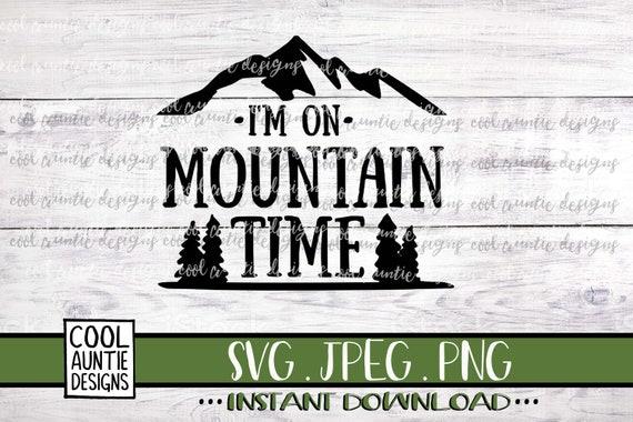 I M On Mountain Time Svg Instant Download Svg Jpeg Etsy
