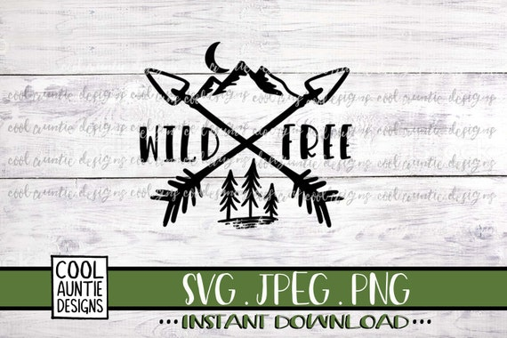 Wild And Free Svg Instant Download Svg Jpeg Png Cricut Etsy