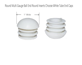 """1"""" Round Multi Gauge Ball End Round Inserts Choose White Tube End Caps"""