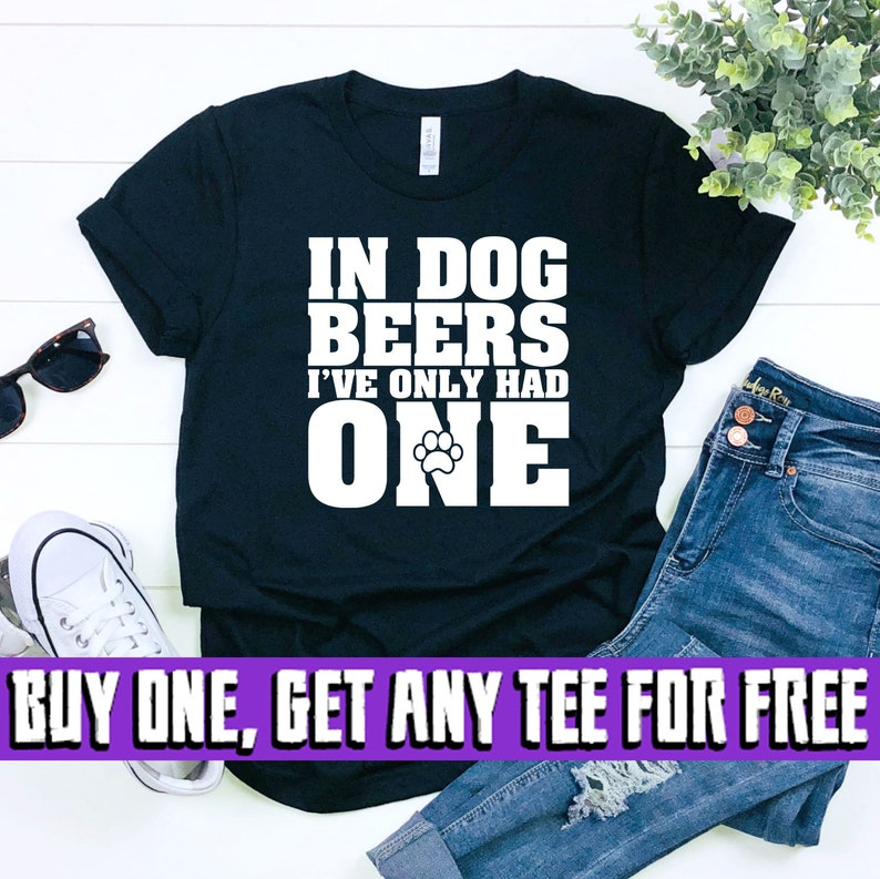In Dog Beers I/'ve Only Had One Mens Funny T-Shirt