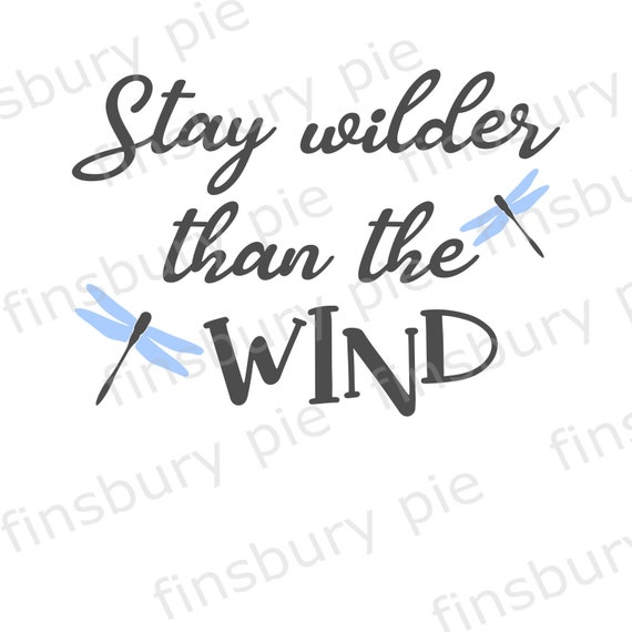 T-shirts etc printing scrapbooking SVG or PNG cutting file  for Cricut cutting machines Stay wilder than the wind Dragonfly wall art