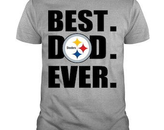 0991ff6d Best Dad Ever Pittsburgh Steelers Football T Shirt, Father's Day 2019 T  Shirt, Cool Dad T Shirt