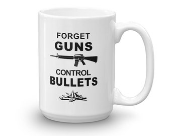 Forget Guns Control Bullets Mug, gun control mug, gift for liberals, anti-NRA mug, anti-gun mug, political gift, activist gift