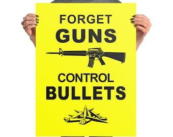 Forget Guns Control Bullets Poster, gun control poster, liberal gift, anti-NRA art, anti-gun poster, political activist poster