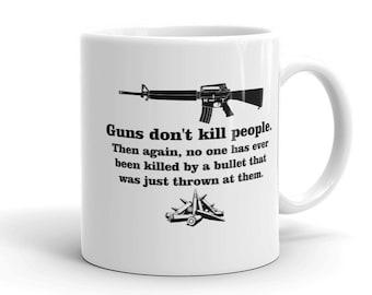 Guns Don't Kill People Then Again Mug, political mug, gun control mug, liberal gift, activist mug, anti-gun mug, anti-NRA, resistance mug