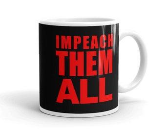 Impeach Them All Mug, political mug, impeach Barr, dump Trump, vote blue 2020, protest mug, anti Trump, gift for liberals, impeach trump mug