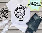 Teachers change the world SVG, cut file, PNG, jpeg, Teacher shirts, Gifts for teachers, cricut, silhouette, Instant download, teacher quotes