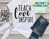 Teach Love Inspire SVG, cut file, PNG, jpeg, Teacher shirt, Gifts for teachers, cricut, silhouette, Instant download, teacher quote, digital