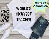 Worlds Okayest Teacher SVG, cut file, PNG, jpeg, Teacher shirts, Gifts for teachers, cricut, silhouette, Instant download, teacher quotes
