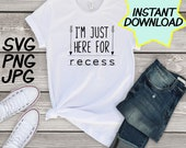 I'm just here for recess, Teacher SVG cut file, PNG, jpeg, Teacher shirts, Gifts for teachers, cricut, silhouette, Instant download, teacher