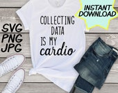 Collecting Data is my Cardio SVG, cut file, PNG, jpeg, t shirts, Gifts for teachers, cricut, silhouette, Instant download, teacher quotes