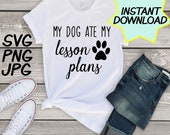 My dog ate my lesson plans SVG, cut file, PNG, jpeg, T shirts, Gifts for teachers, cricut, silhouette, Instant download, teacher quotes