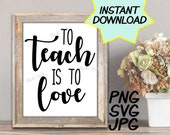 To Teach is to Love SVG, cut file, PNG, jpeg, Teacher shirts, Gifts for teachers, cricut, silhouette, Instant download, teacher quotes