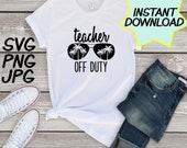 Teacher off duty SVG, cut file, PNG, jpeg, Teacher shirts, Gifts for teachers, cricut, silhouette, Instant download, teacher quote, summer