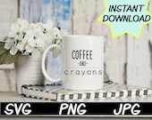 Coffee and crayons SVG, cut file, PNG, jpeg, Teacher shirt, Gifts for teachers, cricut, silhouette, Instant download, teacher quote, digital