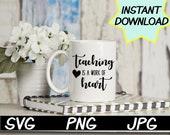 Teaching is a work of heart SVG, cut file, PNG, jpeg, Teacher shirt, Gifts for teachers, cricut, silhouette, Instant download, teacher quote