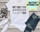 Don't forget to be awesome SVG, cut file, PNG, jpeg, Teacher shirts, Gifts for teachers, cricut, silhouette, Instant download, teacher quote