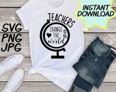 Teachers change the world SVG, cut file, PNG, jpeg, Teacher shirts, Gifts for teachers, cricut, silhouette, Instant download, teacher quotes