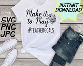 Make it to May SVG, cut file, PNG, jpeg, Teacher shirts, Gifts for teachers, cricut, silhouette, Instant download, teacher quotes, digital