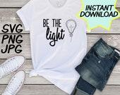 Be the light SVG, cut file, PNG, jpeg, Teacher shirt, Gifts for teachers, cricut, silhouette, Instant download, teacher quote, teacher funr