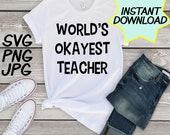 Worlds Okayest Teacher SVG, cut file, PNG, jpeg, Teacher shirts, Gifts for teachers, cricut, silhouette, Instant download, teacher quotes