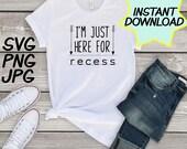 I'm just here for recess, Teacher SVG cut file, PNG, jpeg, Teacher shirts, Gifts for teachers, cricut, silhouette, Instant download, teacher