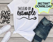 Lead by example SVG, cut file, PNG, jpeg, Teacher shirts, Gifts for teachers, cricut, silhouette, Instant download, teacher quote, digital