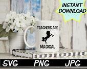 Teachers are magical SVG, cut file, PNG, jpeg, Teacher shirts, Gifts for teachers, cricut, silhouette, Instant download, teacher quotes