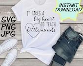 It takes a big heart SVG, cut file, PNG, jpeg, Teacher shirts, Gifts for teachers, cricut, silhouette, Instant download, teacher quotes