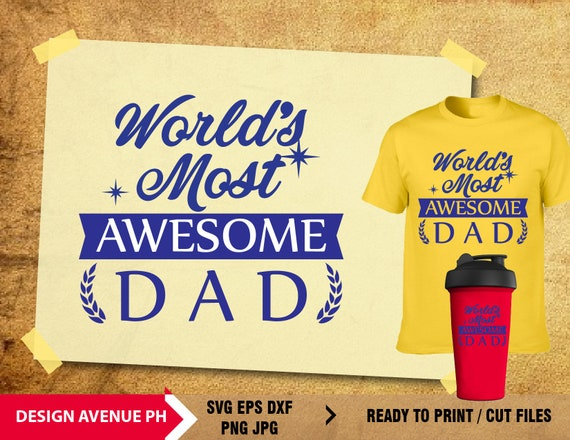 World S Most Awesome Dad Cut Files Daddy Svg Quote Etsy