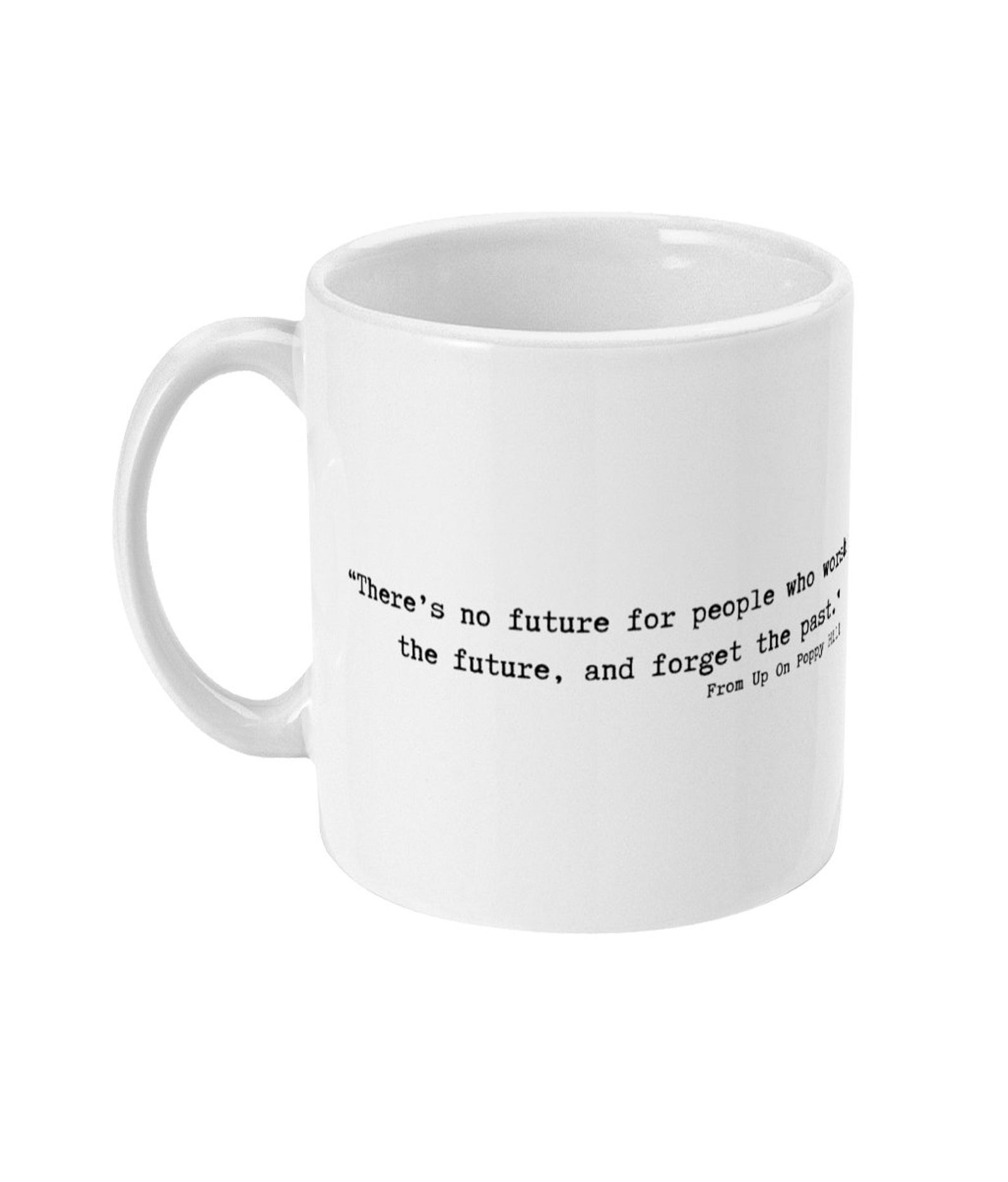 "From Up On Poppy Hill Coffee Mug -""There's no future for people who worship the future, and forget the past."""